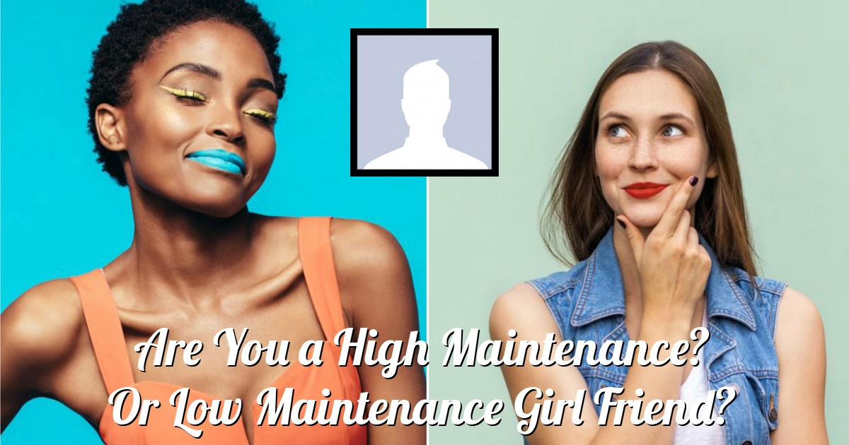 Are You a High Maintenance? Or Low Maintenance Girl Friend?