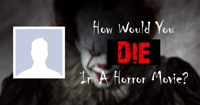 How Would You Die In A Horror Movie?