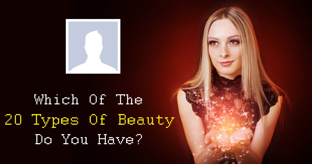Which Of The 20 Types Of Beauty Do You Have?