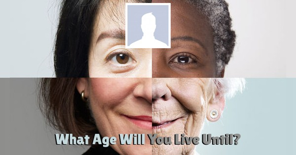 What Age Will You Live Until?